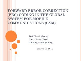 FORWARD ERROR CORRECTION (FEC) CODING IN THE GLOBAL SYSTEM FOR MOBILE COMMUNICATIONS (GSM)