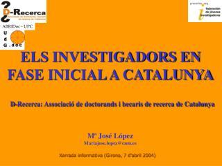 ELS INVESTIGADORS EN FASE INICIAL A CATALUNYA