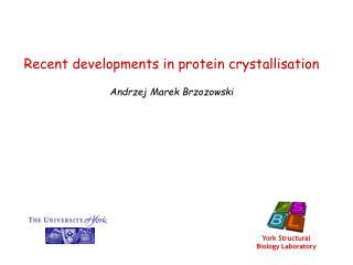 Recent developments in protein crystallisation Andrzej Marek Brzozowski