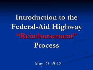 "Introduction to the Federal-Aid Highway  ""Reimbursement"" Process"