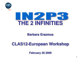 THE 2 INFINITIES Barbara Erazmus CLAS12-European Workshop February 26 2009