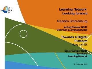 Learning Network:    Looking forward Maarten Smorenburg Acting Director NSIR,