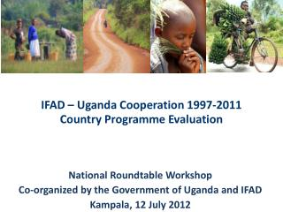 IFAD  – Uganda Cooperation 1997-2011  Country Programme Evaluation