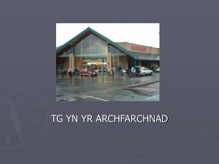 TG YN YR ARCHFARCHNAD