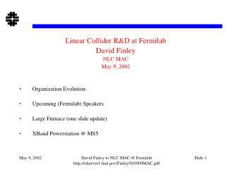 Linear Collider R&D at Fermilab David Finley NLC MAC May 9, 2002 Organization Evolution