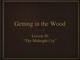 Getting in the Wood