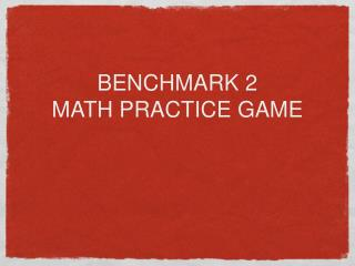 BENCHMARK 2  MATH PRACTICE GAME