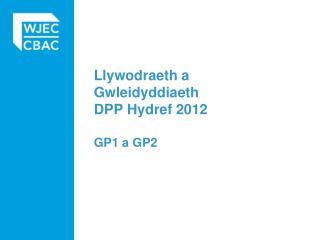 Llywodraeth a Gwleidyddiaeth DPP Hydref 2012 GP1 a GP2