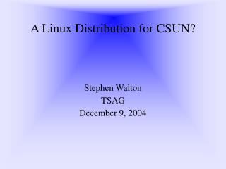 A Linux Distribution for CSUN?