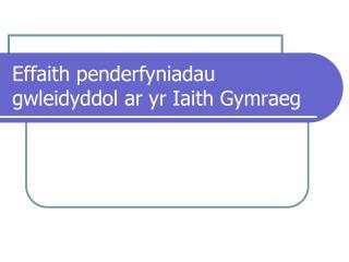 Effaith penderfyniadau gwleidyddol ar yr Iaith Gymraeg