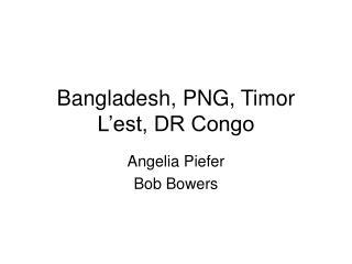 Bangladesh, PNG, Timor L'est, DR Congo
