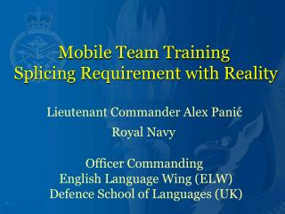 Mobile Team Training  Splicing Requirement with Reality Lieutenant Commander Alex Panić