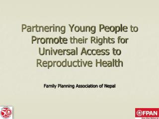 Partnering Young People  to  Promote  their Rights for  Universal Access to Reproductive Health