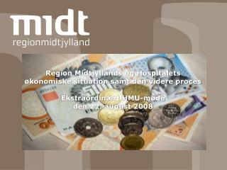 Region Midtjyllands og Hospitalets  �konomiske situation samt den videre proces