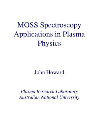 MOSS Spectroscopy Applications in Plasma Physics