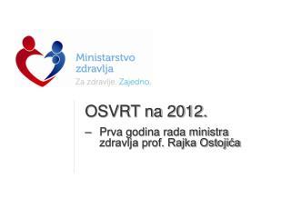 OSVRT na 2012.  Prva godina rada ministra zdravlja prof. Rajka Ostojića