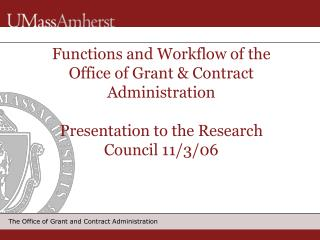 Functions and Workflow of the Office of Grant  Contract Administration   Presentation to the Research Council 11