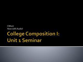 College Composition I: Unit 1 Seminar
