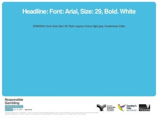 Headline: Font: Arial, Size: 29, Bold. White
