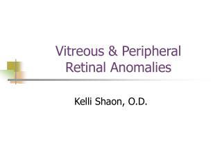 Vitreous & Peripheral  Retinal Anomalies