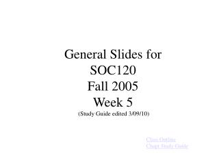 General Slides for SOC120 Fall 2005 Week 5  (Study Guide edited 3/09/10)