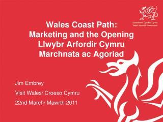 Wales Coast Path: Marketing and the Opening Llwybr Arfordir Cymru Marchnata ac Agoriad