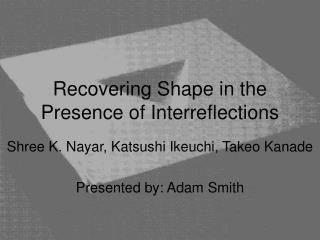Recovering Shape in the Presence of Interreflections