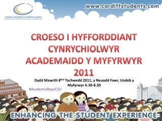 CROESO  I HYFFORDDIANT CYNRYCHIOLWYR  ACADEMAIDD Y MYFYRWYR 2011