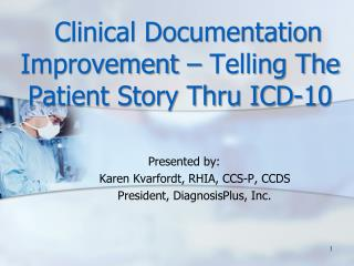 Clinical Documentation Improvement – Telling The Patient Story Thru ICD-10