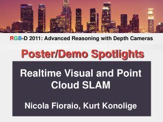 Realtime Visual and Point Cloud SLAM Nicola Fioraio, Kurt Konolige