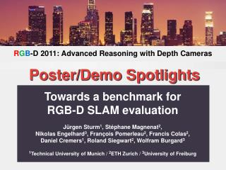Towards a benchmark for  RGB-D SLAM evaluation Jürgen Sturm 1 , Stéphane Magnenat 2 ,