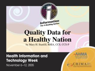 Quality Data for  a Healthy Nation by Mary H. Stanfill, RHIA, CCS, CCS-P