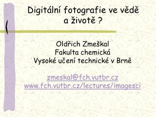 Oldřich Zmeškal Fakulta chemická Vysoké učení technické v Brně zmeskal@fch.vutbr.cz