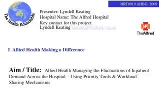 Presenter: Lyndell Keating Hospital Name: The Alfred Hospital