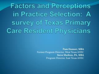 Factors and Perceptions in Practice Selection:  A survey of Texas Primary Care Resident Physicians