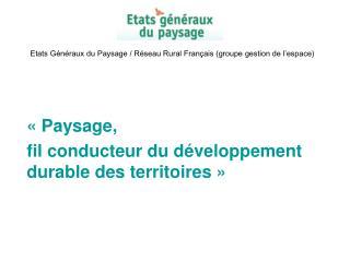 Etats Généraux du Paysage / Réseau Rural Français (groupe gestion de l'espace)