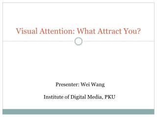 Visual Attention: What Attract You