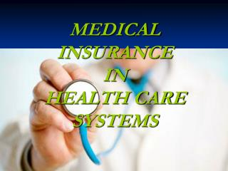 MEDICAL INSURANCE  IN  HEALTH CARE SYSTEMS