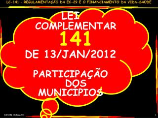 LEI  COMPLEMENTAR 141 DE 13/JAN/2012 PARTICIPAÇÃO DOS MUNICÍPIOS