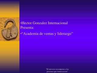 """Hector Gonzalez Internacional Presenta: """"Academia de ventas y liderazgo"""""""