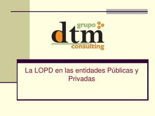 La LOPD en las entidades Públicas y Privadas