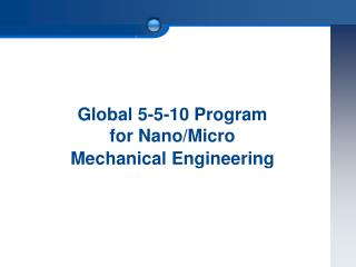 Global 5-5-10 Program for Nano/Micro  Mechanical Engineering