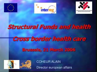 Structural Funds and health Cross border health care Brussels, 21 March 2006