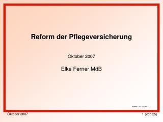 Reform der Pflegeversicherung Oktober 2007 Elke Ferner MdB