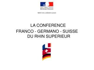 LA CONFERENCE                       FRANCO - GERMANO - SUISSE              DU RHIN SUPERIEUR