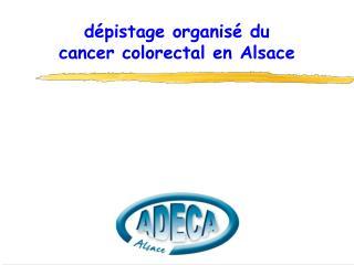 dépistage organisé du  cancer colorectal en Alsace