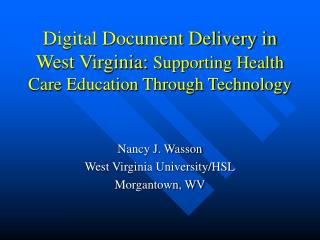 Digital Document Delivery in West Virginia:  Supporting Health Care Education Through Technology