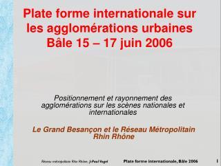 Plate forme internationale sur les agglomérations urbaines Bâle 15 – 17 juin 2006