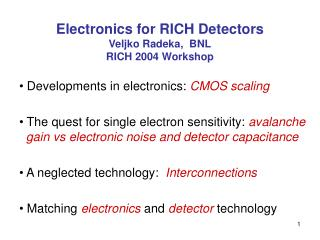 Electronics for RICH Detectors Veljko Radeka,  BNL RICH 2004 Workshop