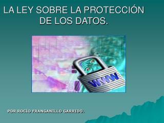 LA LEY SOBRE LA PROTECCIÓN DE LOS DATOS.